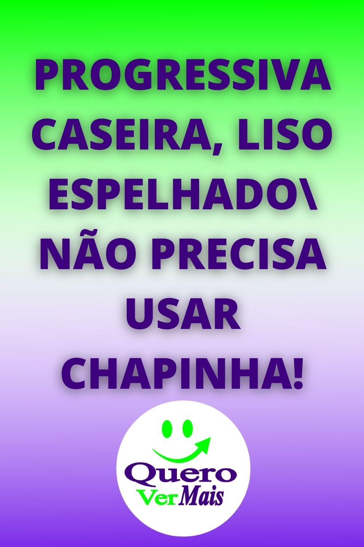 PROGRESSIVA CASEIRA, LISO ESPELHADO\ NÃO PRECISA USAR CHAPINHA!