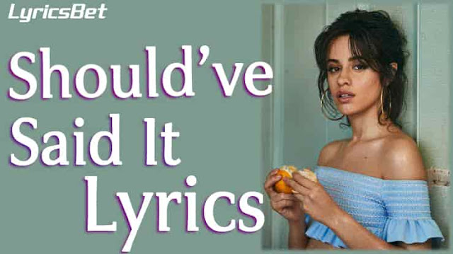 Should have Said It lyrics