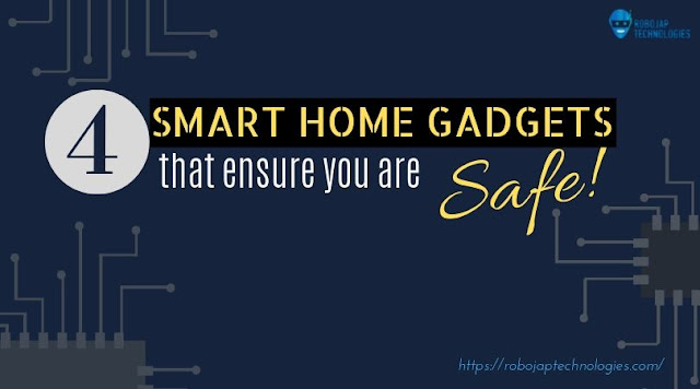 4 Smart Home Gadgets that ensure you are SAFE!