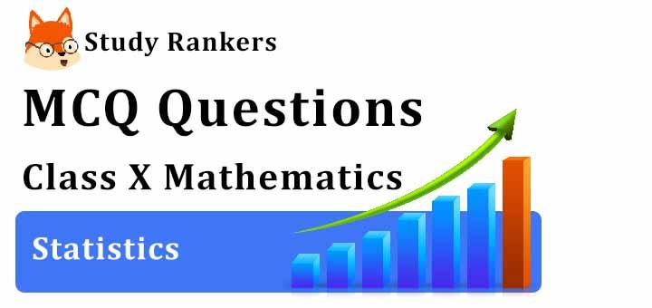 MCQ Questions for Class 10 Maths: Ch 14 Statistics