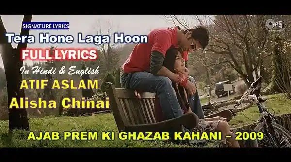 Tera Hone Laga Hoon Lyrics in English - ATIF ASLAM - Ajab Prem Ki Ghazab Kahani