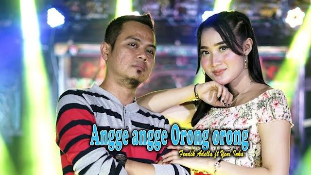 Download lagu Angge Angge Orong Orong Fendik Adella ft Yeni Inka MP3