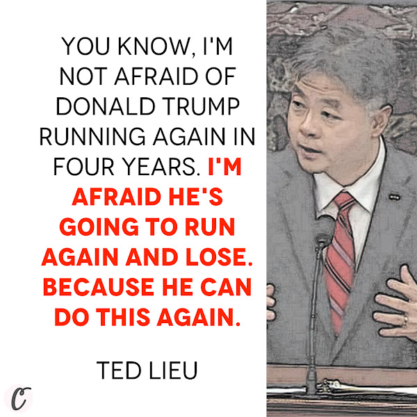 You know, I'm not afraid of Donald Trump running again in four years. I'm afraid he's going to run again and lose. Because he can do this again. — Rep. Ted Lieu, Impeachment manager