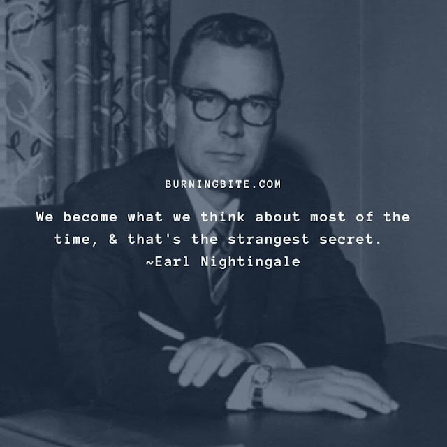 We become what we think about most of the time, & that's the strangest secret. ~Earl Nightingale