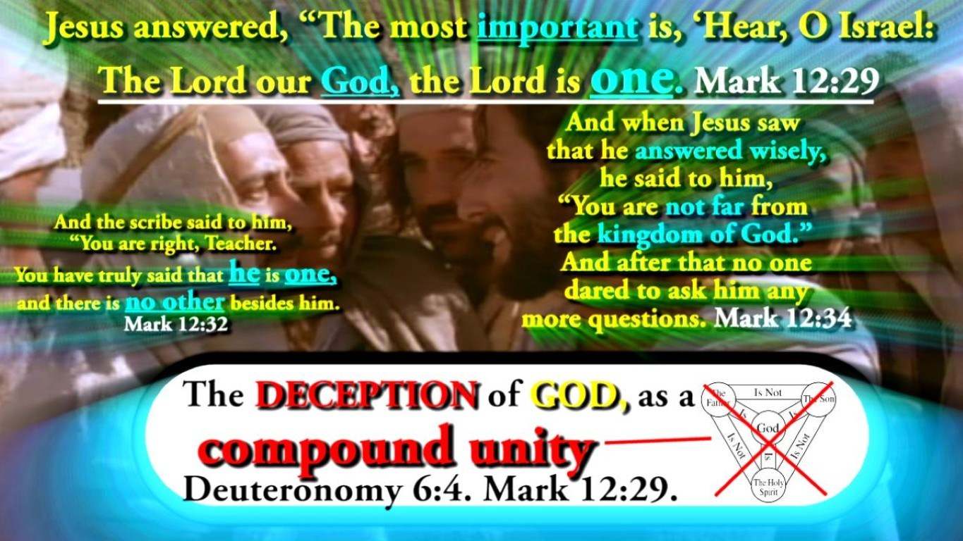 The DECEPTION of GOD as a compound unity. Deuteronomy 6:4. Mark 12:29.
