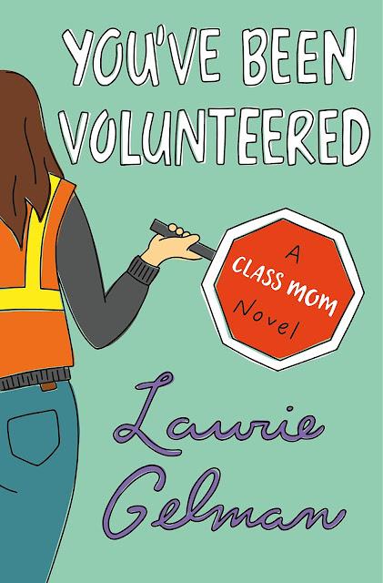 You've Been Volunteered (Class Mom Book 2) by Laurie Gelman
