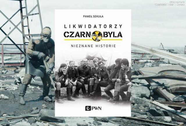 #414. Likwidatorzy Czarnobyla. Nieznane historie - Paweł Sekuła