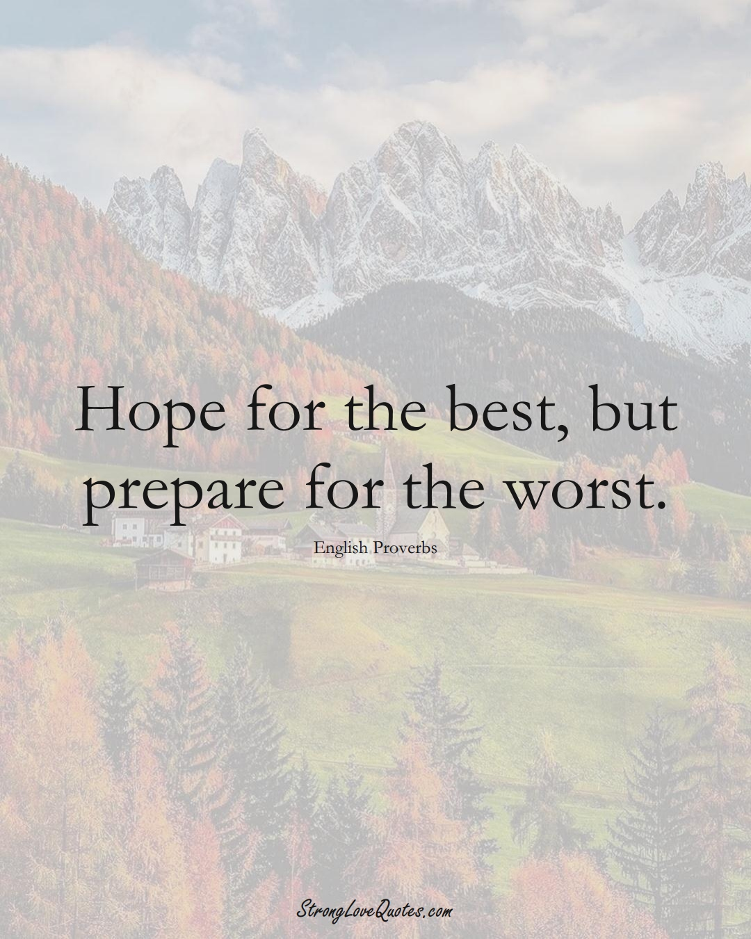 Hope for the best, but prepare for the worst. (English Sayings);  #EuropeanSayings