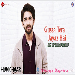 Gussa Tera Jayaz Hai Lyrics Hum Chaar [2019]