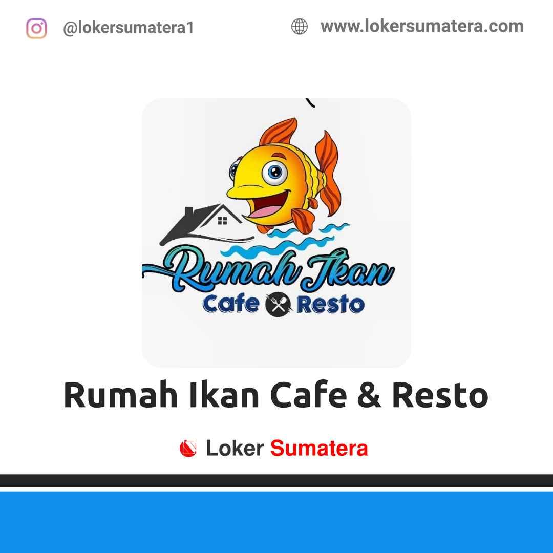 Lowongan Kerja Bandar Lampung: Rumah Ikan Cafe & Resto April 2021