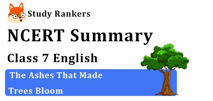 Chapter 4 The Ashes That Made Trees Bloom Class 7 English Summary