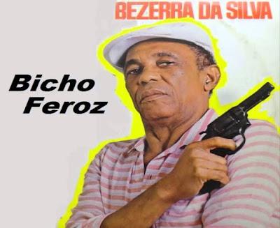 Bezerra da Silva, Bicho Feroz