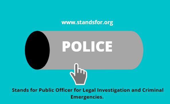 POLICE-Stands for Public Officer for Legal Investigation and Criminal Emergencies
