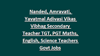 Nanded, Amravati, Yavatmal Adivasi Vikas Vibhag Secondary Teacher TGT, PGT Maths, English, Science Teachers Govt Jobs
