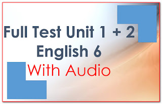 Đề kiểm tra tiếng Anh 6 có đáp án và file nghe