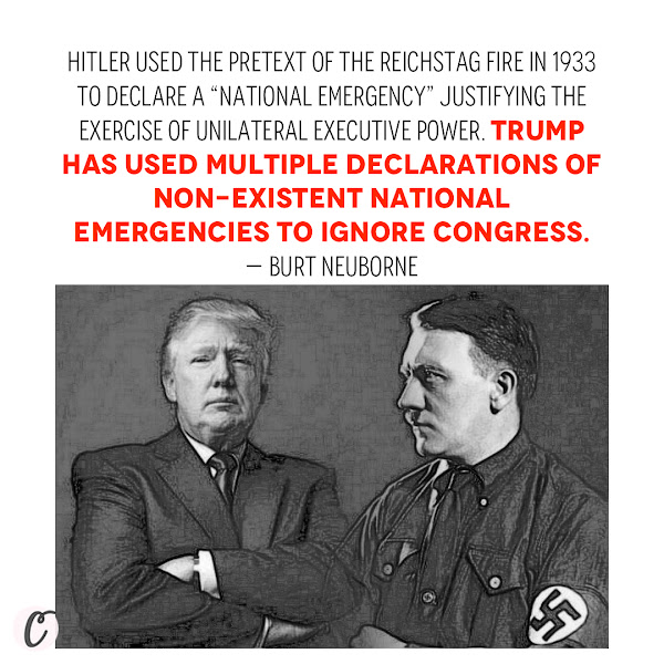 """Hitler used the pretext of the Reichstag fire in 1933 to declare a """"national emergency"""" justifying the exercise of unilateral Executive power. Trump has used multiple declarations of non-existent national emergencies to ignore Congress. — Burt Neuborne, The Forward"""