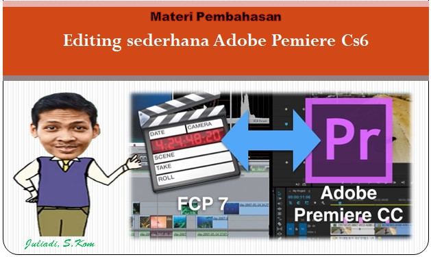 Materi Teknik Pengolahan Video : Editing Sederhana Adobe Pemiere Cs6