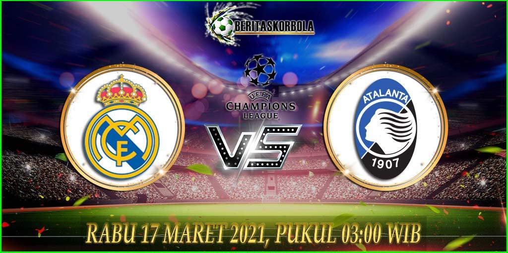 Prediksi bola Real Madrid vs Atalanta - Liga champions 2020/21 17 Maret 2021