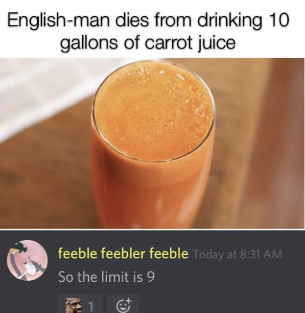 man dies of drinking carrot juice - Englishman dies from drinking 10 gallons of carrot juice feeble feebler feeble Today at So the limit is 9
