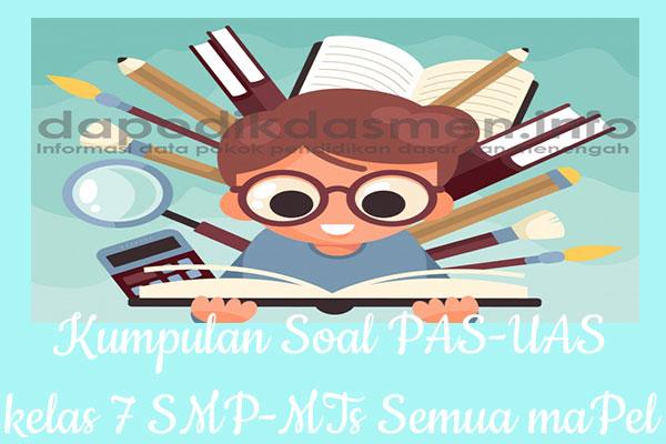 Kumpulan Soal PAS UAS Kelas 7 SMP MTs Lengkap Semua Pelajaran