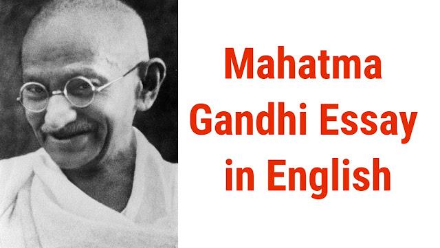 महात्मा गाँधी पर निबंध - Mahatma Gandhi Essay in English