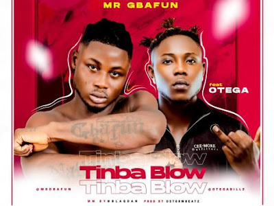 [Music] Mr Gbafun Ft. Otega – Tinba Blow
