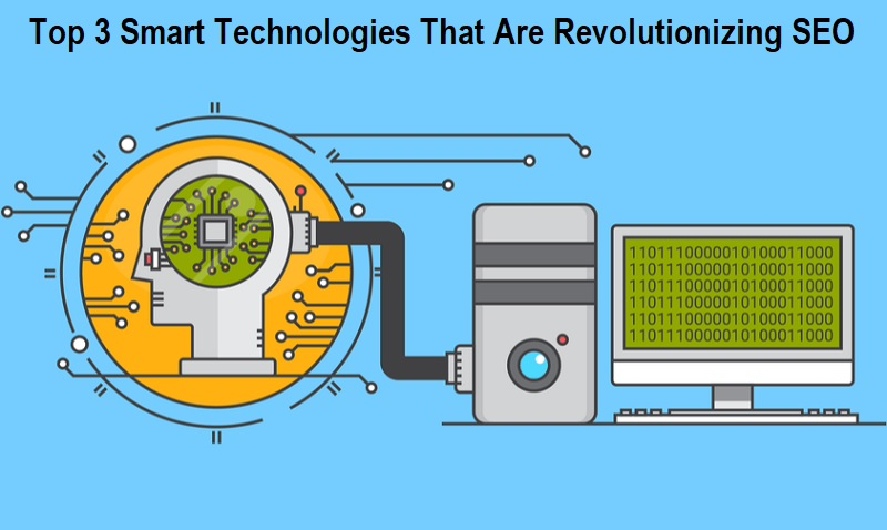 Top 3 Smart Technologies That Are Revolutionizing SEO