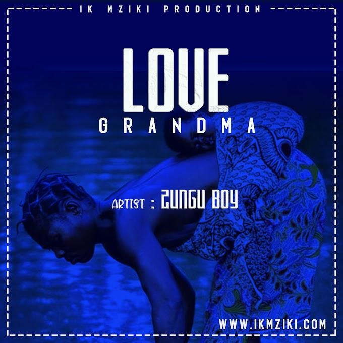 AUDIO   ZUNGU BOY - LOVE GRANDMA   DOWNLOAD NOW