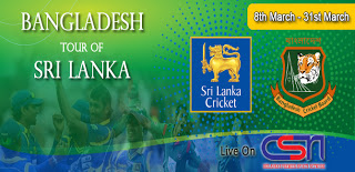 Bangladesh Tour of Sri Lanka Cricket Match LIVE on CSN TV from 8th March