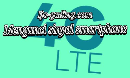 Cara mengunci Sinyal 4G