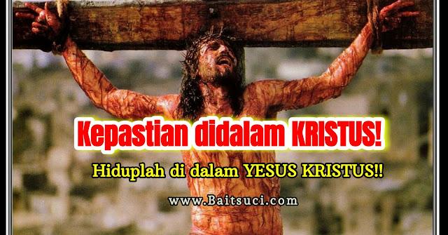 Kepastian di dalam Kristus,hiduplah didalam Yesus Kristus