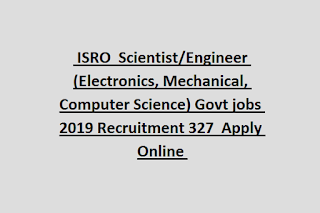 ISRO  Scientist/Engineer (Electronics, Mechanical, Computer Science) Govt jobs 2019 Recruitment 327  Apply Online