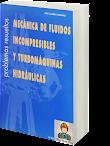 Mecánica de Fluidos Incompresibles y Turbomáquinas Hidráulicas (Problemas Resueltos) - José Agüera Soriano