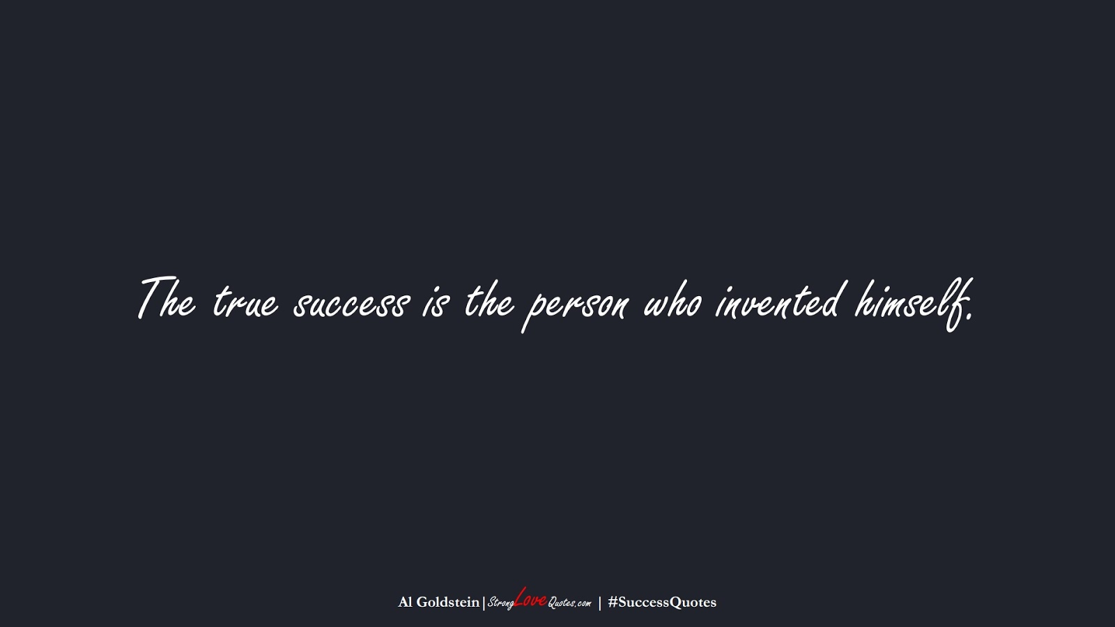 The true success is the person who invented himself. (Al Goldstein);  #SuccessQuotes