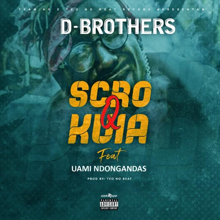 D-Brothers & Uami Ndongadas – Scró Q Kuia (Prod. Teo no Beat)