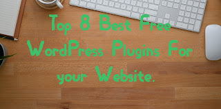 Top 8 Best Free WordPress Plugins For your Website.