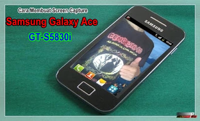 Cara Membuat Screen Capture di Samsung Galaxy Ace GT-S5830i