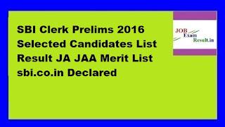 SBI Clerk Prelims 2016 Selected Candidates List Result JA JAA Merit List sbi.co.in Declared
