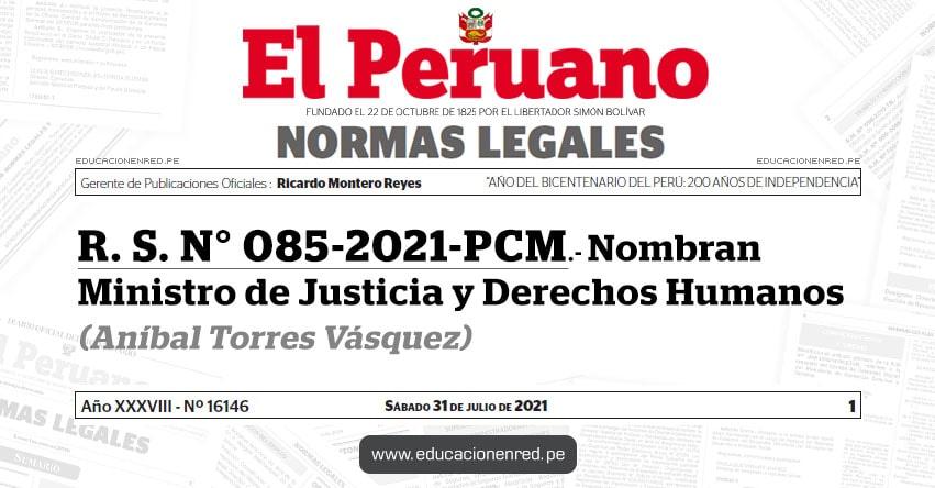 R. S. N° 085-2021-PCM.- Nombran Ministro de Justicia y Derechos Humanos (Aníbal Torres Vásquez) MINJUS - www.minjus.gob.pe
