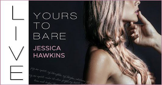 Yours to Bare, by Jessica Hawkins is LIVE!