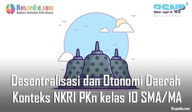 Materi Desentralisasi dan Otonomi Daerah Dalam Konteks NKRI Mapel PKn kelas 10 SMA/MA