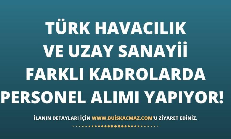 Türk Havacılık ve Uzay Sanayii Farklı Kadrolarda Personel Alımı Yapıyor!