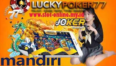 Joker123 Mobile Install Dan Mainkan Pakai Bank Mandiri 24 Jam