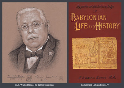 E.A. Wallis Budge. The British Museum. Curator. Babylonian Life and History. by Travis Simpkins