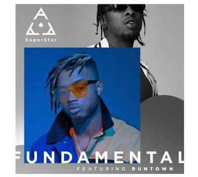 Superstar Ace - Fundamental Feat. Runtown ( Afro Naija 2019 ) [DOWNLOAD]