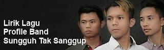 Lirik Lagu Profile Band - Sungguh Tak Sanggup