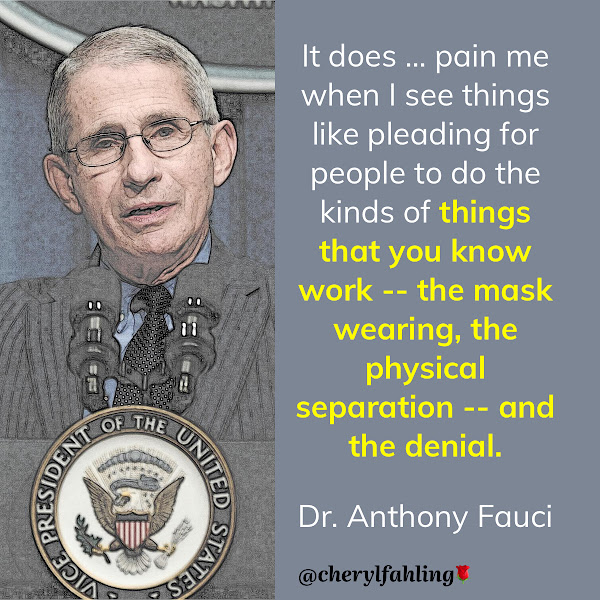 It does ... pain me when I see things like pleading for people to do the kinds of things that you know work -- the mask wearing, the physical separation -- and the denial. — Dr. Anthony Fauci, director of the National Institute of Allergy and Infectious Diseases