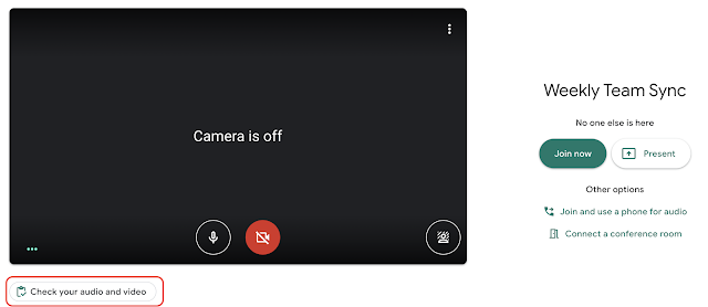 """Check your Audio and Video"" Button on the Google Meet joining Screen"