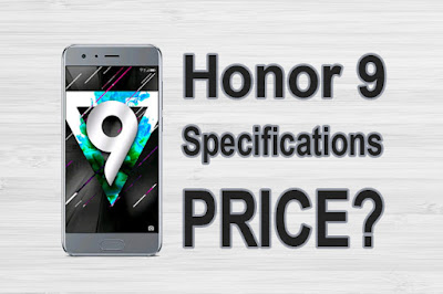 Honor 9 Price and Specifications Full Detasils