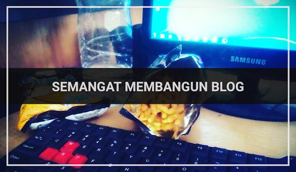 Semangat Membangun Blog Hingga Sukses